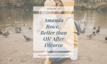 Episode 55: Amanda Rowe, Better than OK After Divorce