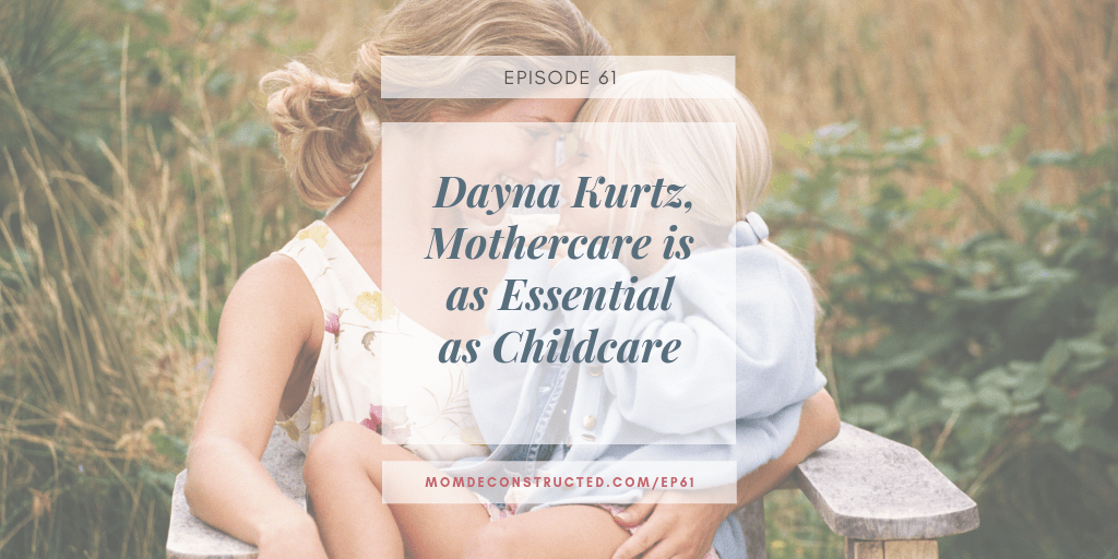 Episode 61: Dayna Kurtz, Mothercare is as Essential as Childcare