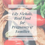 Episode 63: Lily Nichols, Real Food for Pregnancy & Families