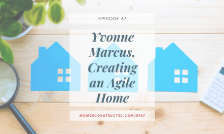 Episode 67: Yvonne Marcus, Creating an Agile Home