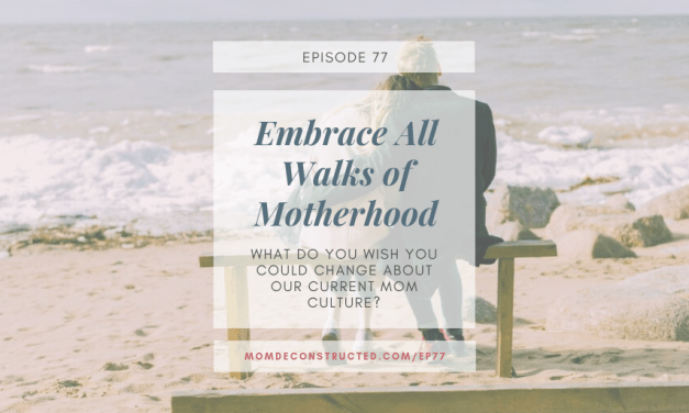 Episode 77: Embrace All Walks of Motherhood