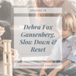 Episode 79: Debra Fox Gansenberg, Slow Down & Reset