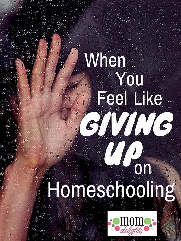 When You Feel Like Giving Up on Homeschooling