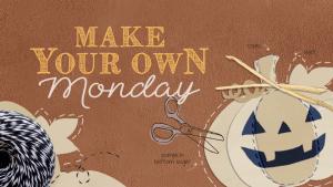 maek-your-own-monday