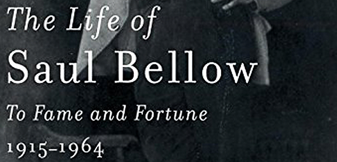 The Life of Saul Bellow to Fame and Fortune