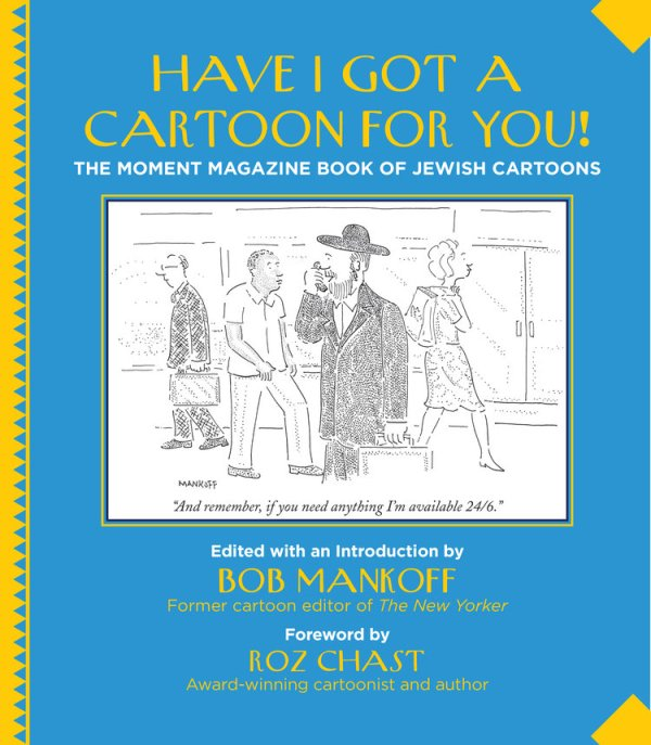 Have I Got A Cartoon For You!: The Moment Magazine Book of Jewish Cartoons, Bob Mankoff