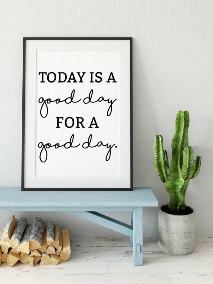 Farmhouse Printables Today is a Good Day for a Good Day FREE high resolution JPEG file, SVG and Silhouette file. Get the farmhouse look with this free farmhouse style print. #farmhousestyle #fixerupper #freesvg #freeprintable