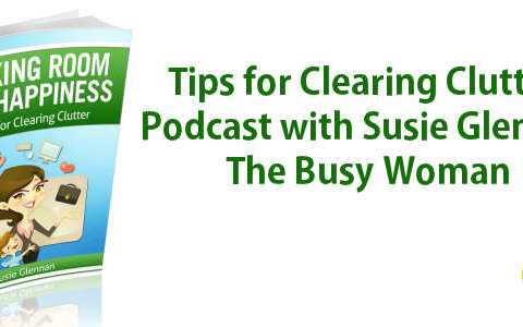 Tips for Clearing Clutter with Susie Glennan, The Busy Woman | Podcast Episode 25