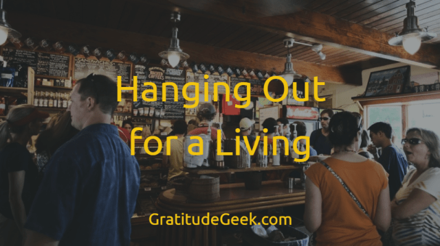 Hanging Out for a Living