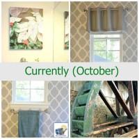 Currently (October) & Bathroom Stenciled Wall