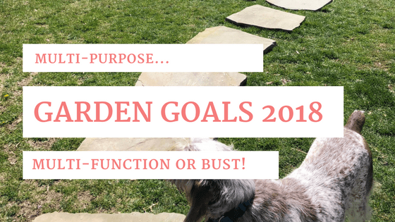 Garden Goals: Multi-purpose, multi-functional or bust