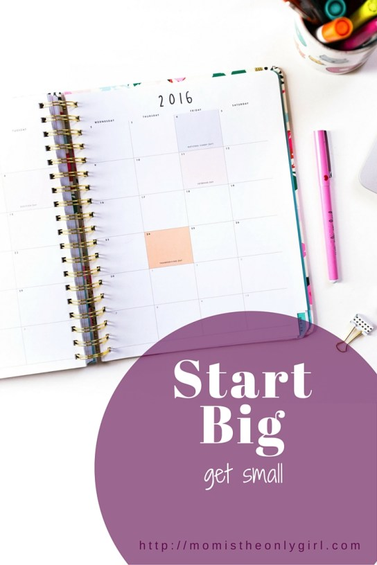 Start Big -get small to accomplish everyday calendar tasks at http://momistheonlygirl.com