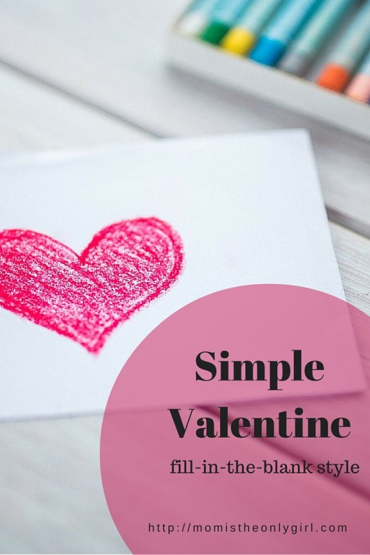 Simple fill-in-the-blank Valentine at https://momistheonlygirl.com
