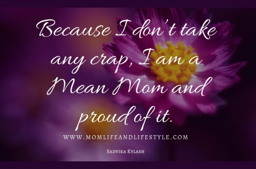 Because I don't take any crap, I am a Mean Mom and proud of it.