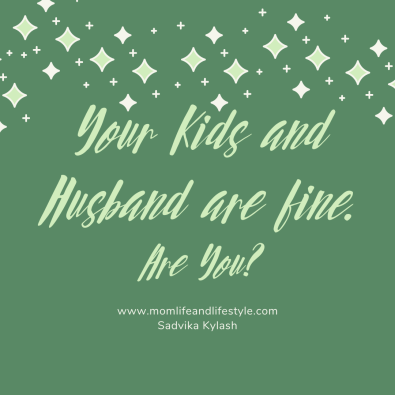 Your kids and husband are fine! But are You, Mom?