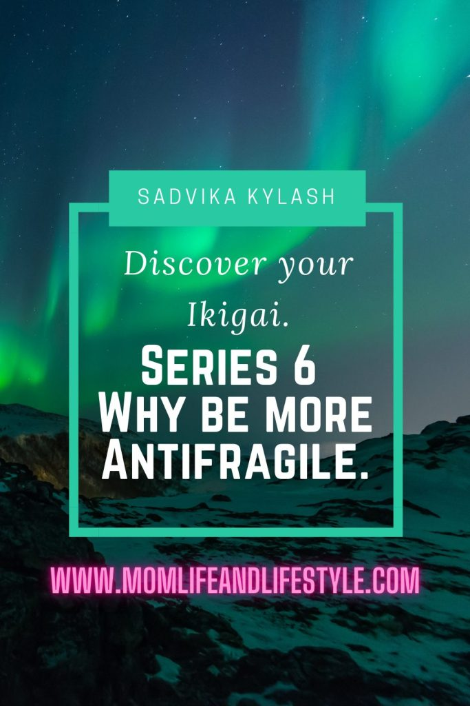 Discover your Ikigai. Series 6. Why be more Antifragile.