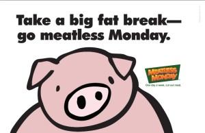 Take a big fat break - go meatless Monday