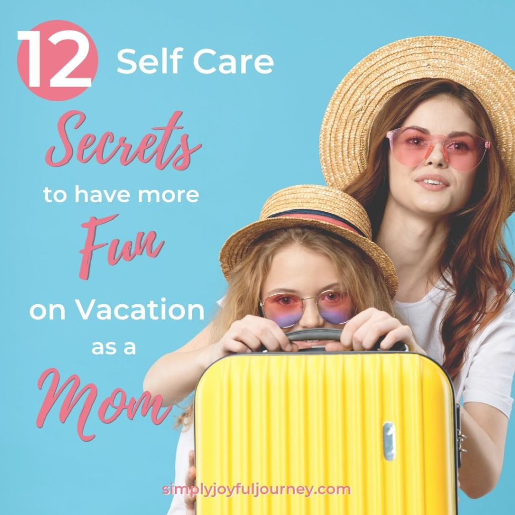 12 Self Care Secrets to Have More Fun on Vacation as a Mom