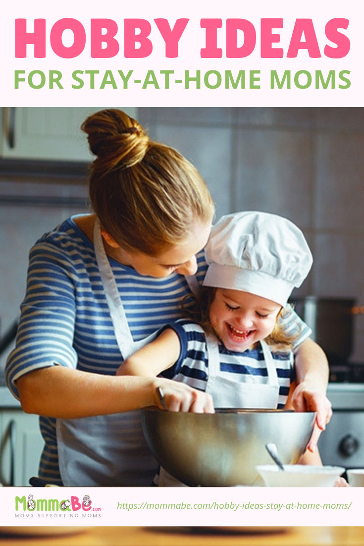 15 Hobby Ideas for Stay-At-Home Moms   MommaBe