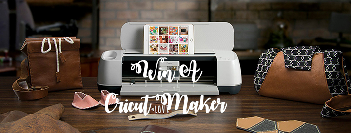 WIN A CRICUT MAKER