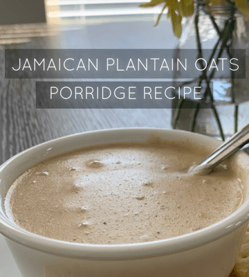 Jamaican Plantain Oats Porridge Recipe by Roxanne Cowans