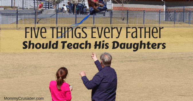 Here's my list of five things every father should teach his daughters to help them become the best women they can.