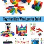 Build Toys For Kids Who Love To Build