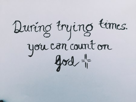 Count on God during Trying Times