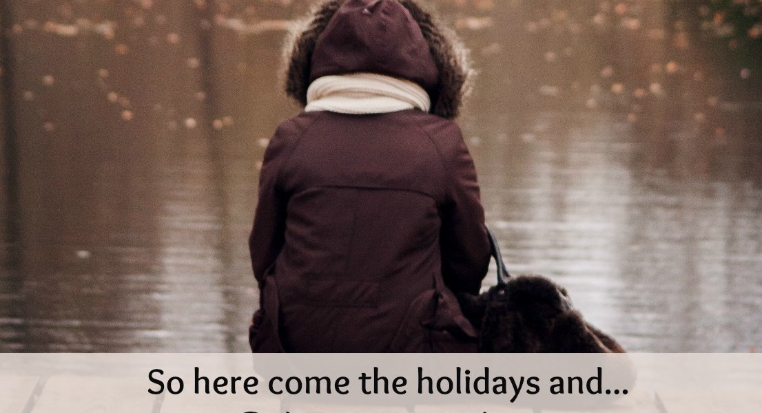 So here come the holidays and you're all alone