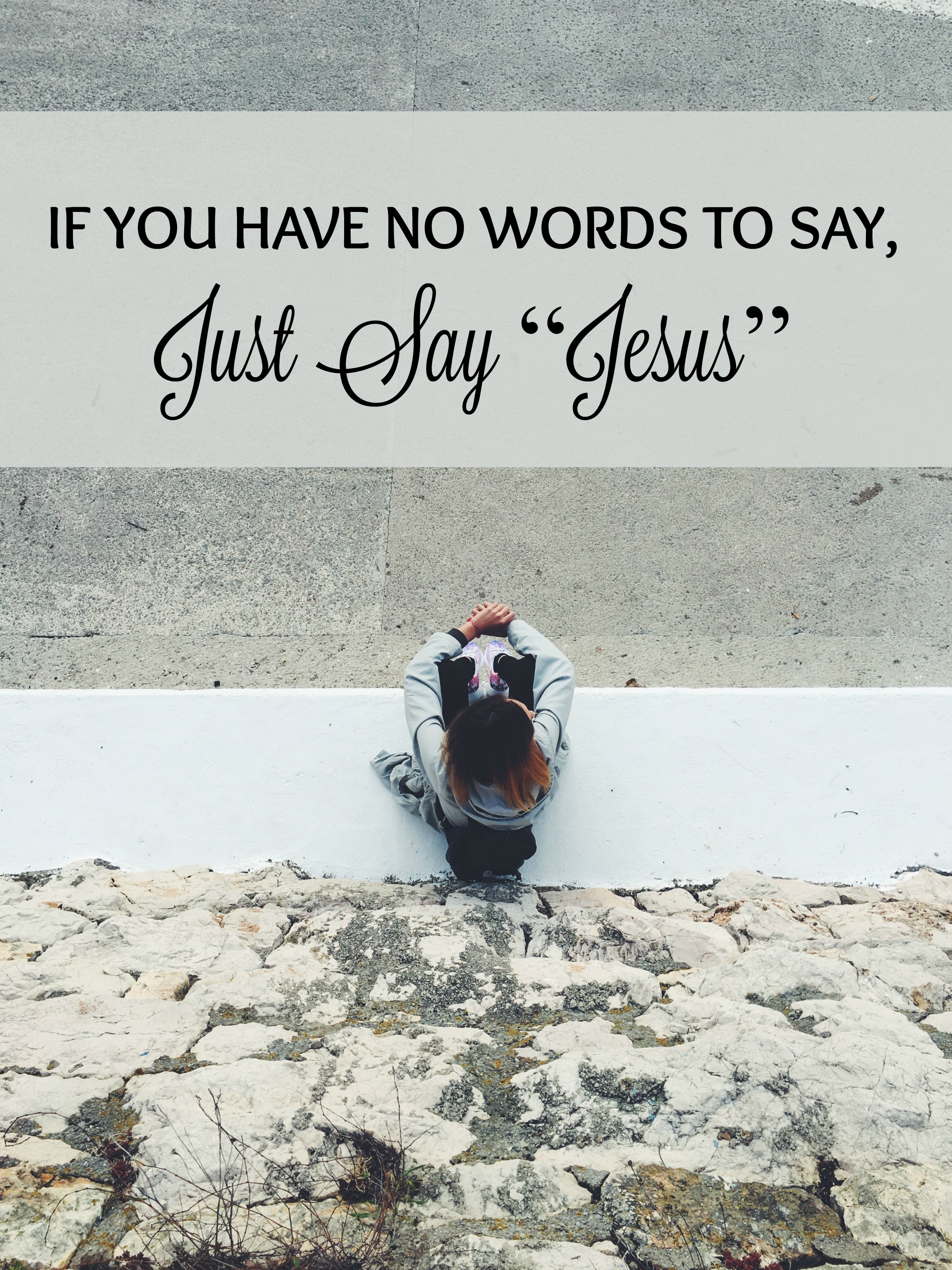 "IF YOU HAVE NO WORDS TO SAY, JUST SAY ""JESUS"""