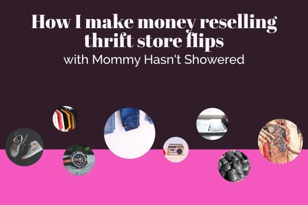 How I make money reselling thrift store flips
