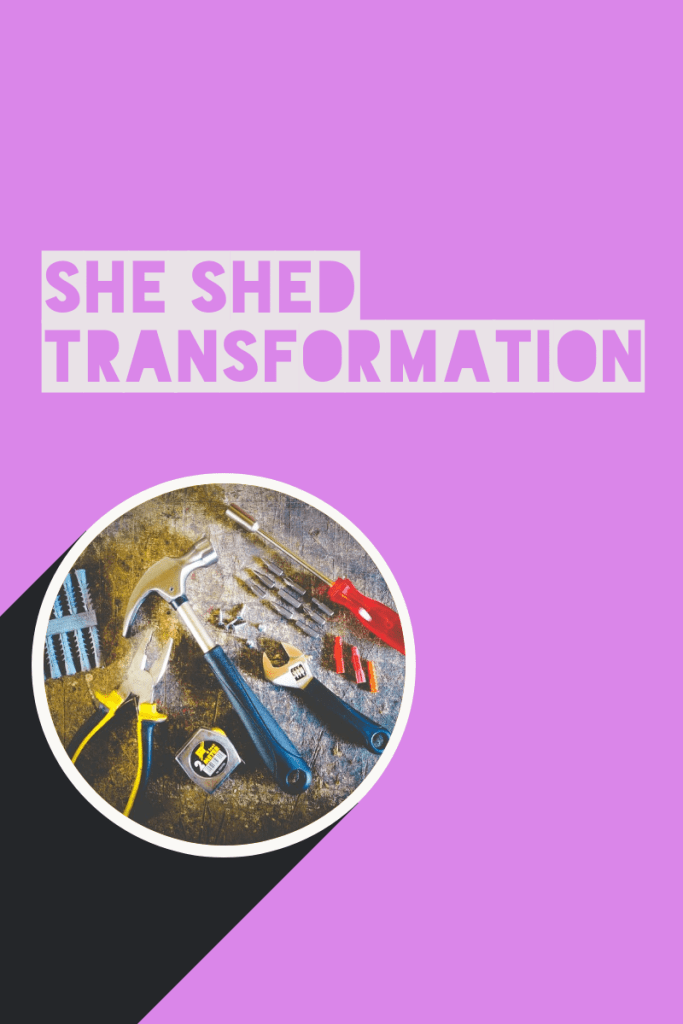 she shed transformation