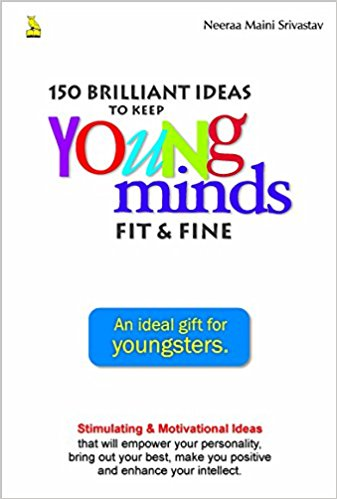 150 brilliant ideas to keep young minds fit and fine, teen self help book. self help books, mumbai teens, tips to live a better life, neeraa maini srivastav, young adult author, authors india, 150 ideas