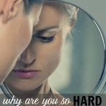 Why Are You So Hard on Yourself?