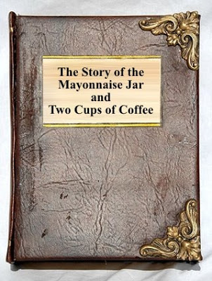 The story of the Mayonnaise Jar and Two Cups of Coffee