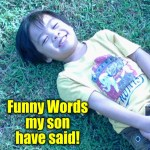 Funny words my son have said (1)