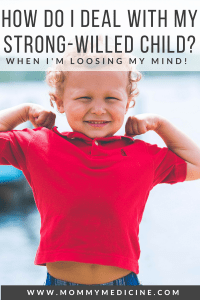 How do i deal with my strong-willed child even when I am looking my mind?