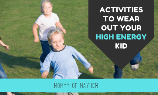 activities to wear out your high energy kid