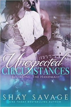 UNEXPECTED CIRCUMSTANCES (Book #1 The Handmaid) by Shay Savage
