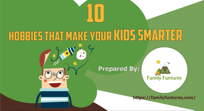 10 Hobbies that Make Your Kids Smarter by Family Funture