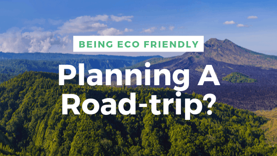before you pack and jump in your car to head off, think about ways to reduce your carbon footprint and make your road trip more eco-friendly.