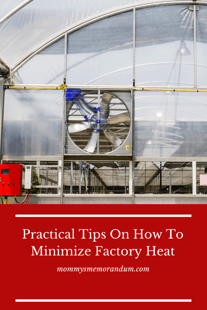 Designing a factory with temperature control in mind can go a long way in preventing heat-related problems.