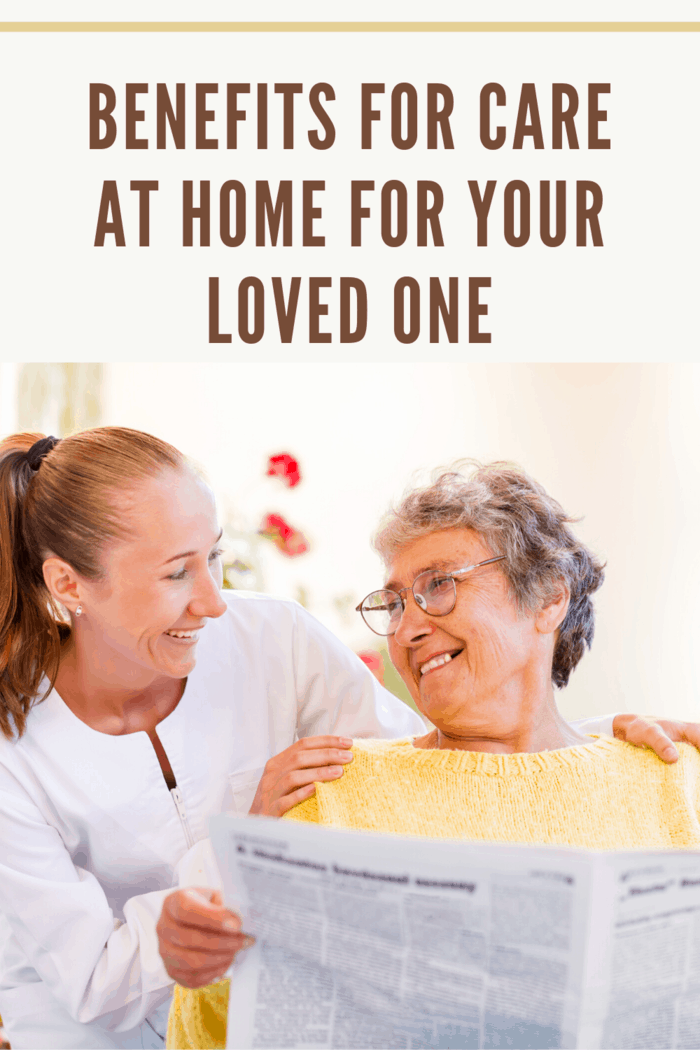There are benefits for care at home to consider for your loved one.