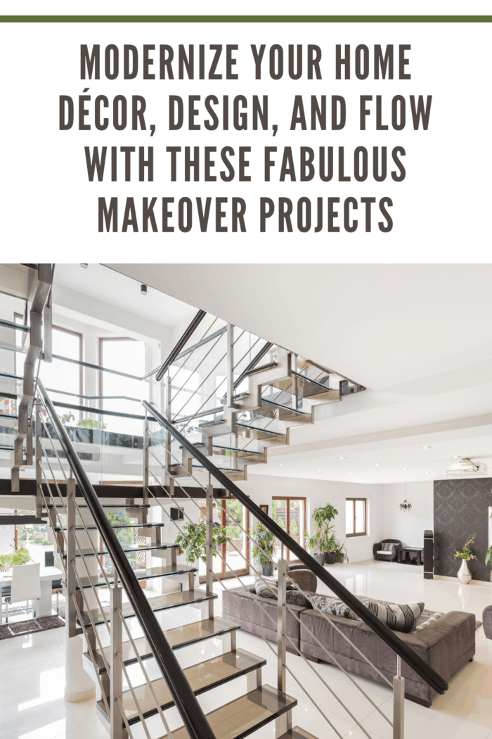 Modernize Your Home Décor, Design, and Flow with These Fabulous Makeover Projects