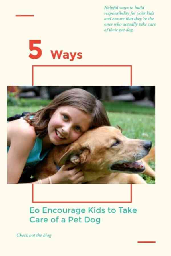 5 ways to Encourage Kids to Take Care of a Pet Dog