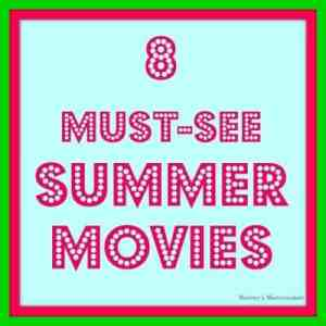 8 Must See Movies to See this Summer!