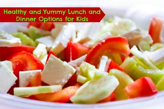 Healthy and Yummy Lunch and Dinner Options for Kids