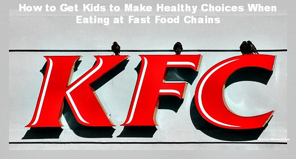 How to Get Kids to Make Healthy Choices When Eating at Fast Food Chains