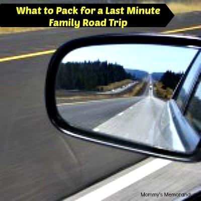 What to Pack for a Last Minute Family Road Trip