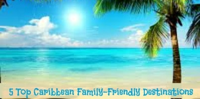 top 5 carribbean family-friendly destinations
